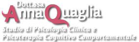 Studio di Psicologia Clinica e Psicoterapia Cognitivo Comportamentale Dott.ssa Anna Quaglia